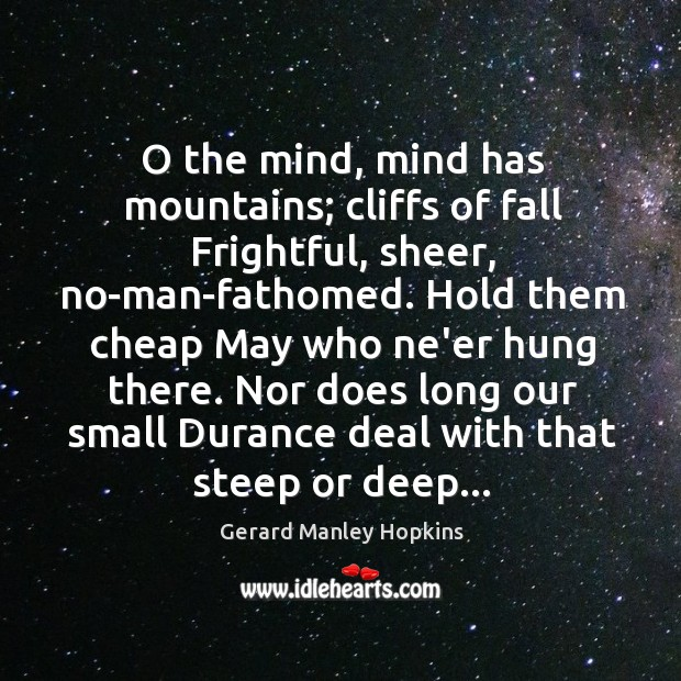 O the mind, mind has mountains; cliffs of fall Frightful, sheer, no-man-fathomed. Image