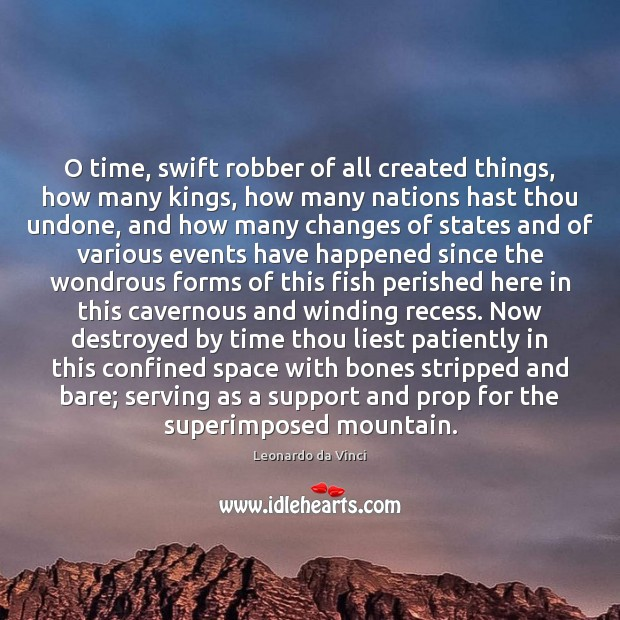 O time, swift robber of all created things, how many kings, how Leonardo da Vinci Picture Quote