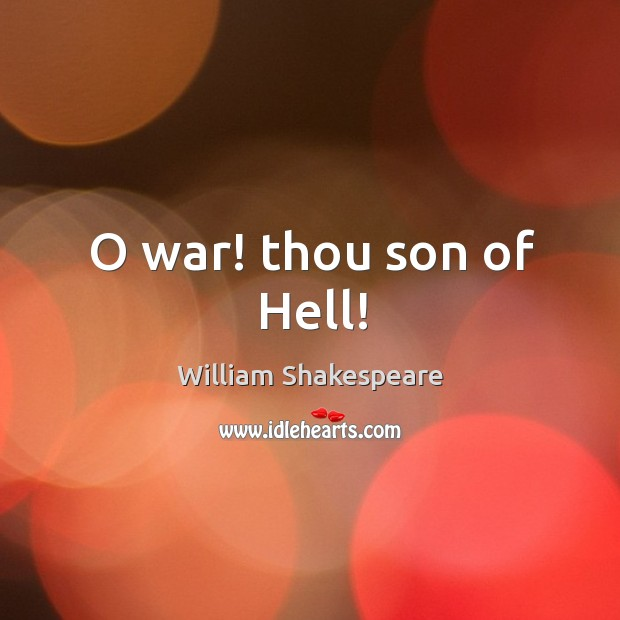 Image, O war! thou son of Hell!