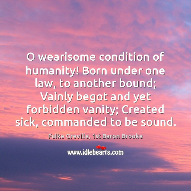 O wearisome condition of humanity! Born under one law, to another bound; Image