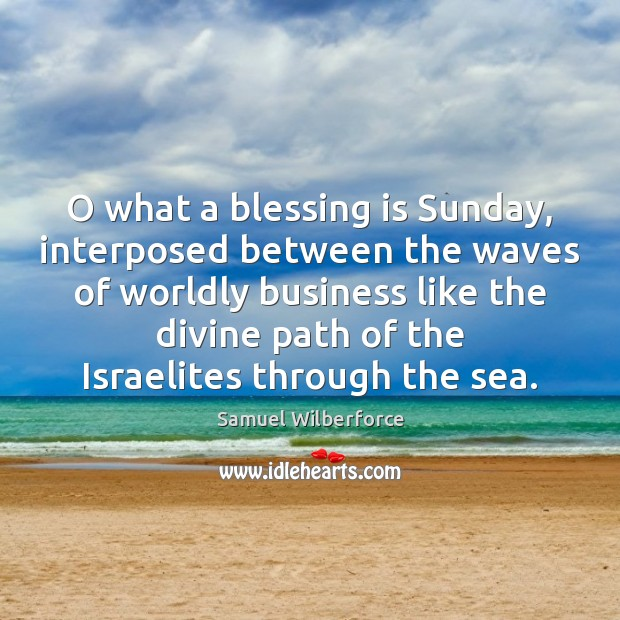 O what a blessing is Sunday, interposed between the waves of worldly Image