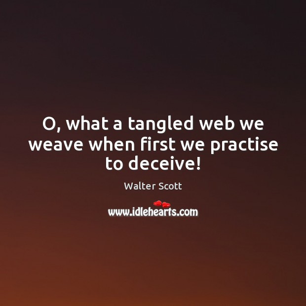 O, what a tangled web we weave when first we practise to deceive! Walter Scott Picture Quote