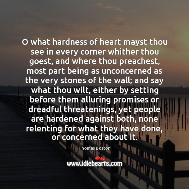 Image, O what hardness of heart mayst thou see in every corner whither