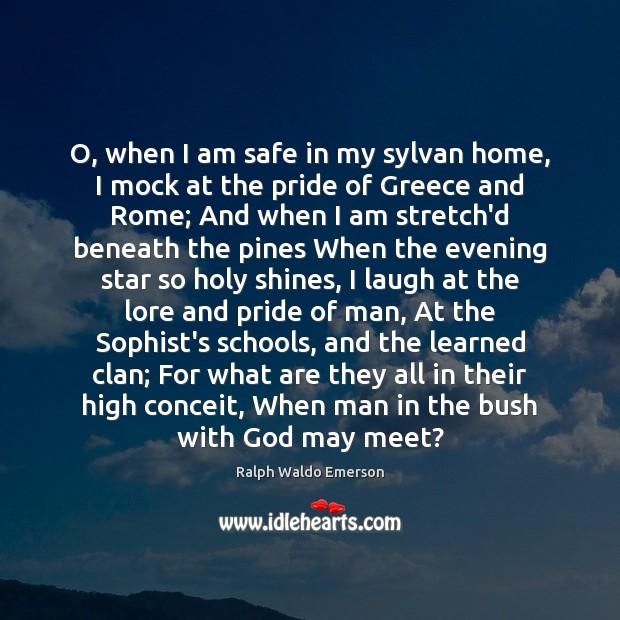 O, when I am safe in my sylvan home, I mock at Image