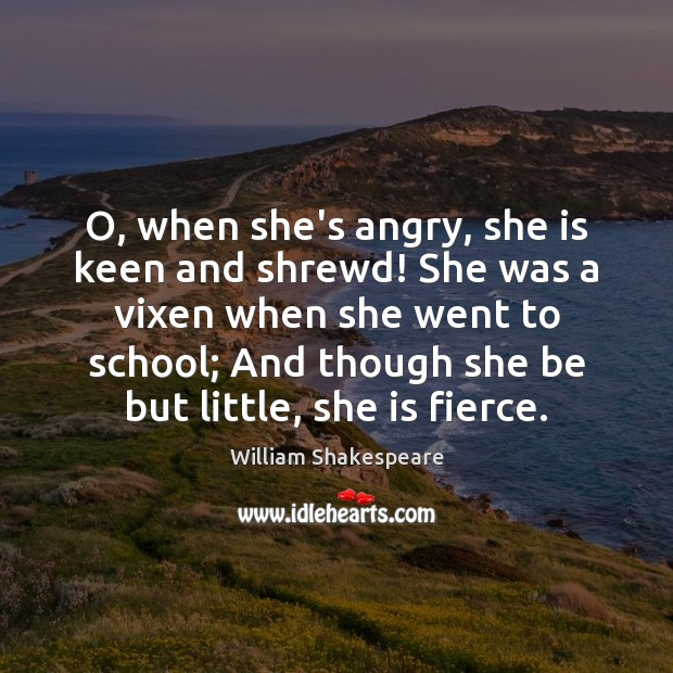 Image, O, when she's angry, she is keen and shrewd! She was a
