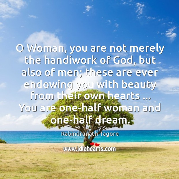 Image, O Woman, you are not merely the handiwork of God, but also