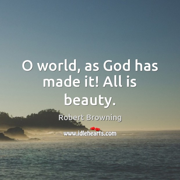 O world, as God has made it! All is beauty. Image