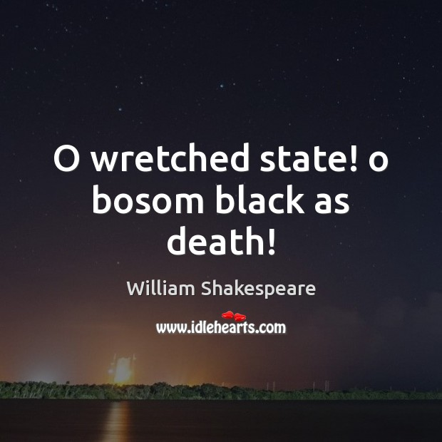 Image, O wretched state! o bosom black as death!