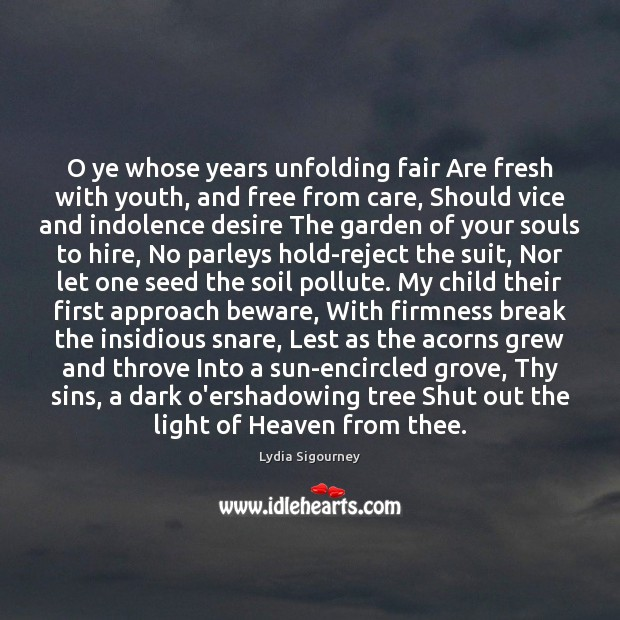 Image, O ye whose years unfolding fair Are fresh with youth, and free