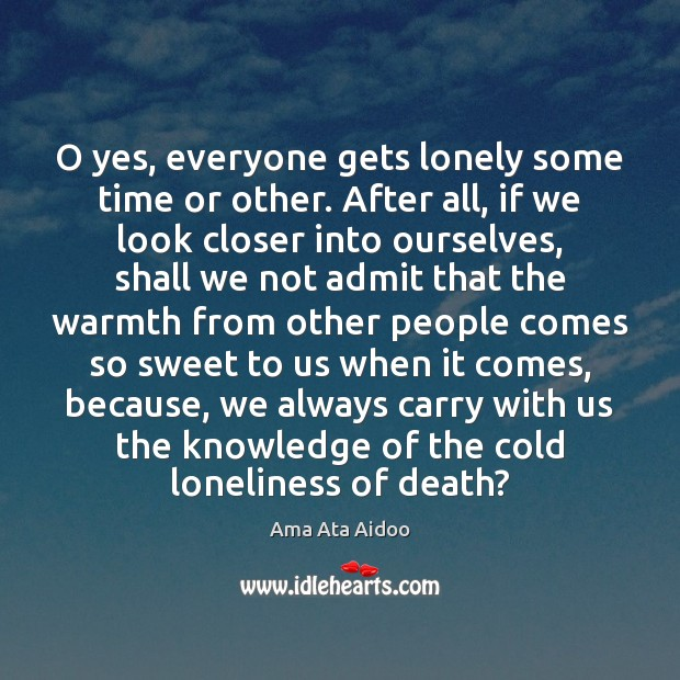 Image, O yes, everyone gets lonely some time or other. After all, if