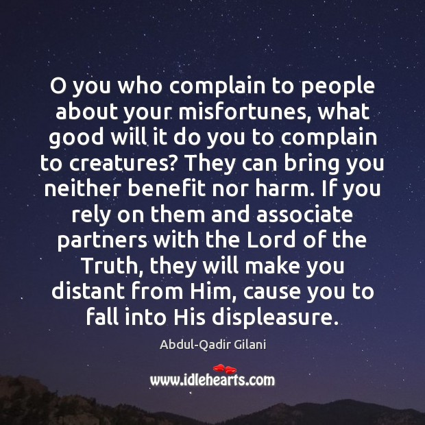 O you who complain to people about your misfortunes, what good will Image