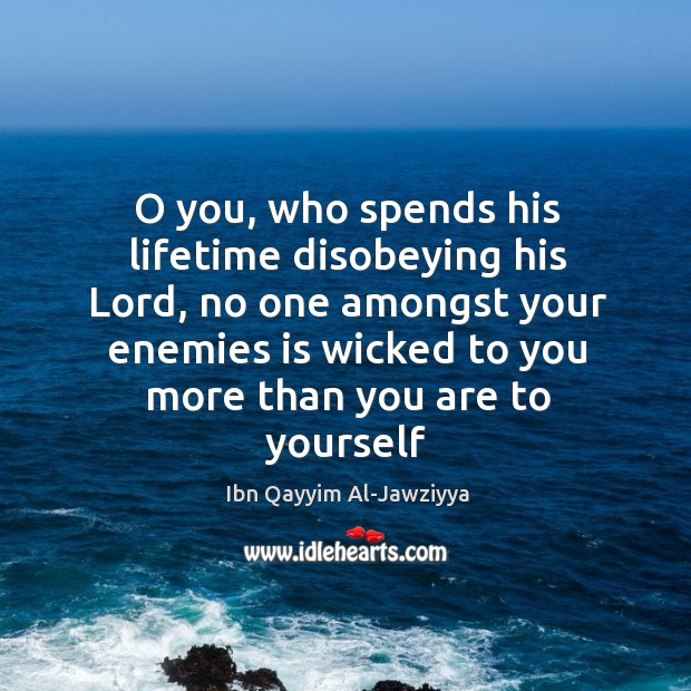 O you, who spends his lifetime disobeying his Lord, no one amongst Image