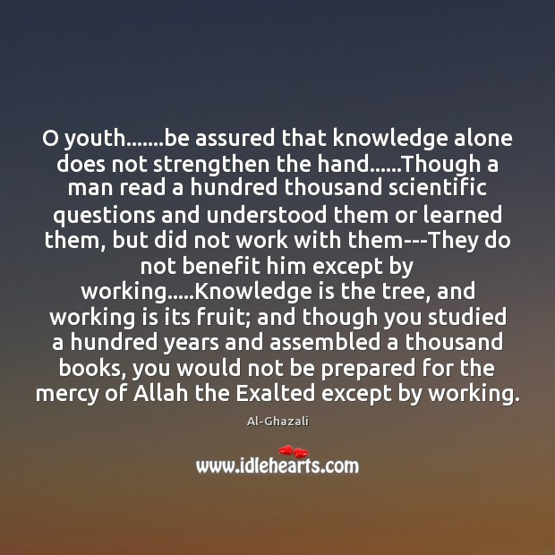 Image, O youth…….be assured that knowledge alone does not strengthen the hand……