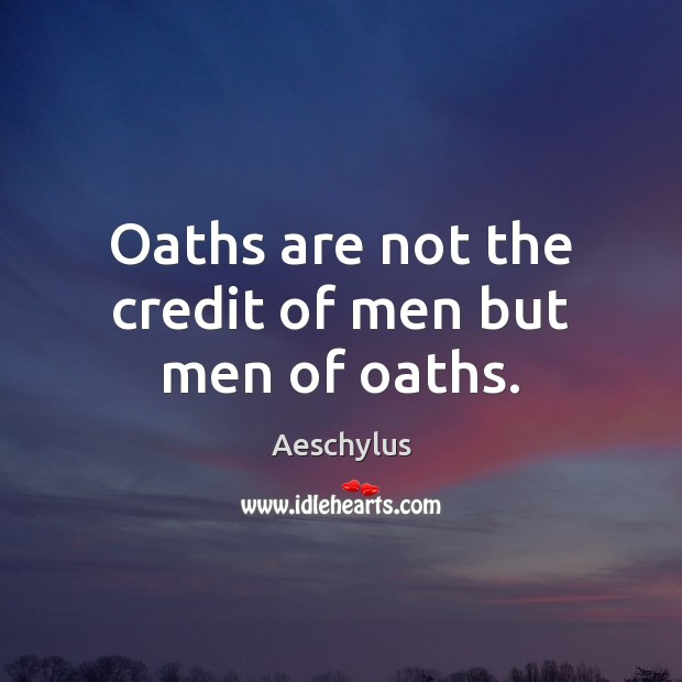 Image, Oaths are not the credit of men but men of oaths.