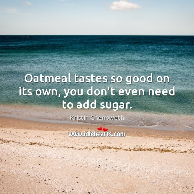 Oatmeal tastes so good on its own, you don't even need to add sugar. Image