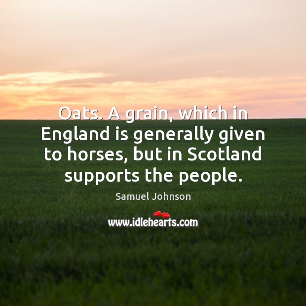 Oats. A grain, which in England is generally given to horses, but Image