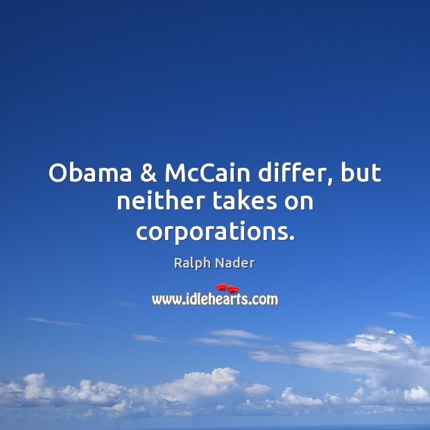 Image, Obama & McCain differ, but neither takes on corporations.