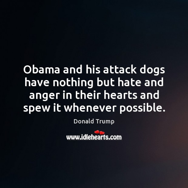 Obama and his attack dogs have nothing but hate and anger in Image