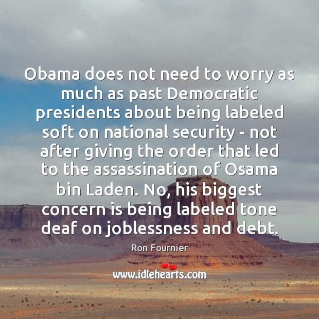 Obama does not need to worry as much as past Democratic presidents Ron Fournier Picture Quote