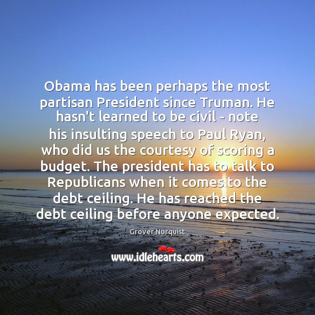Obama has been perhaps the most partisan President since Truman. He hasn't Image