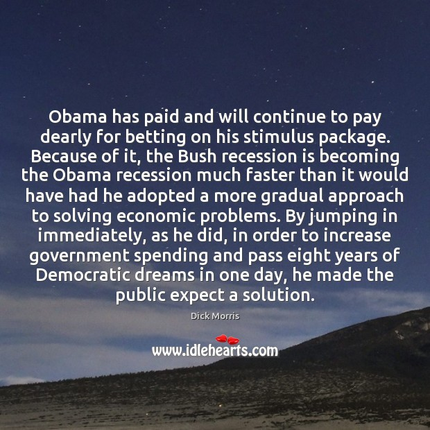 Obama has paid and will continue to pay dearly for betting on Dick Morris Picture Quote