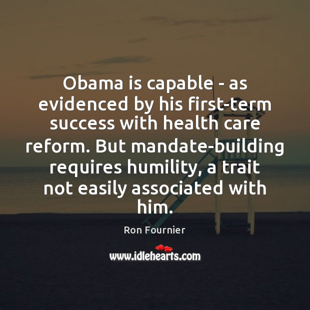Obama is capable – as evidenced by his first-term success with health Ron Fournier Picture Quote