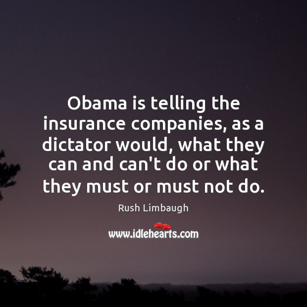 Obama is telling the insurance companies, as a dictator would, what they Image