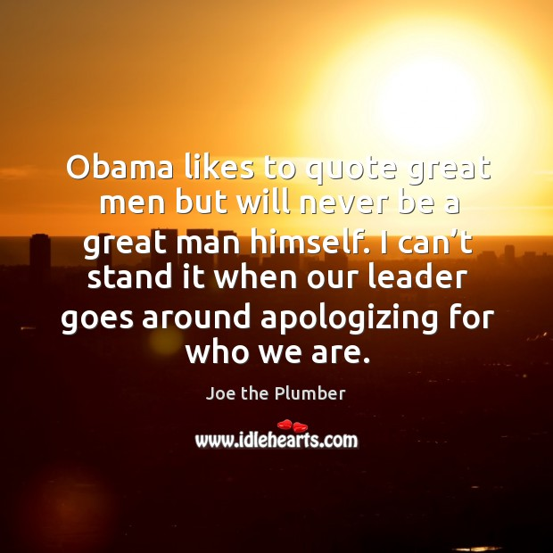 Obama likes to quote great men but will never be a great man himself. Image