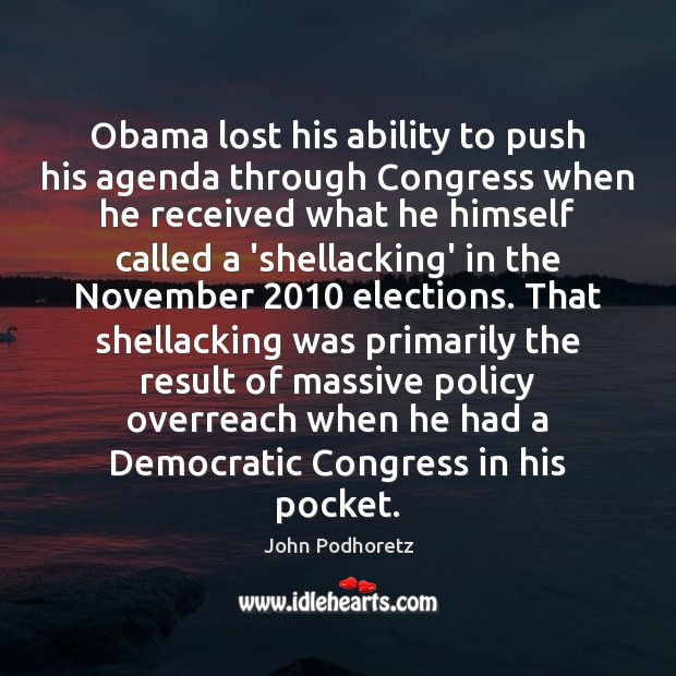 Obama lost his ability to push his agenda through Congress when he Ability Quotes Image