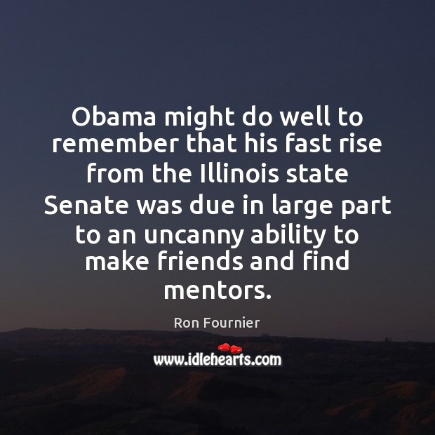 Obama might do well to remember that his fast rise from the Ron Fournier Picture Quote