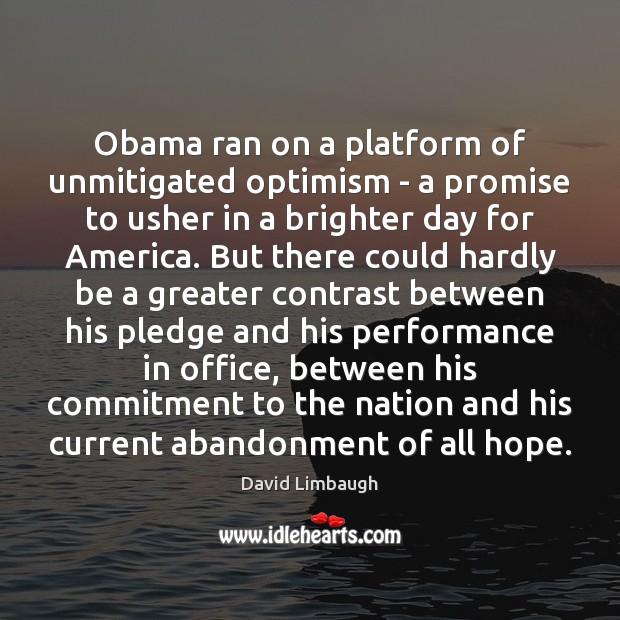 Obama ran on a platform of unmitigated optimism – a promise to Image