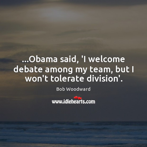 Image, …Obama said, 'I welcome debate among my team, but I won't tolerate division'.
