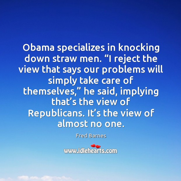 Obama specializes in knocking down straw men. Image