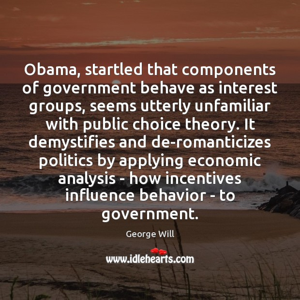 Obama, startled that components of government behave as interest groups, seems utterly Image