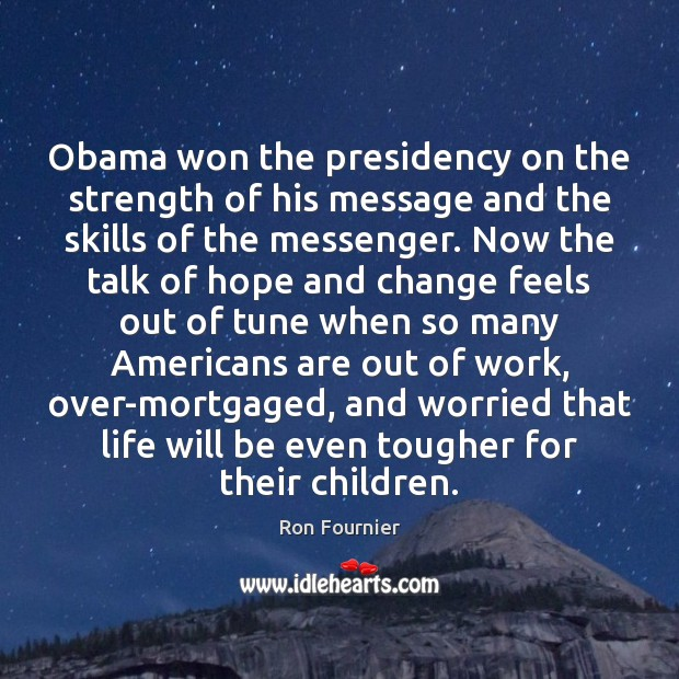 Obama won the presidency on the strength of his message and the Ron Fournier Picture Quote