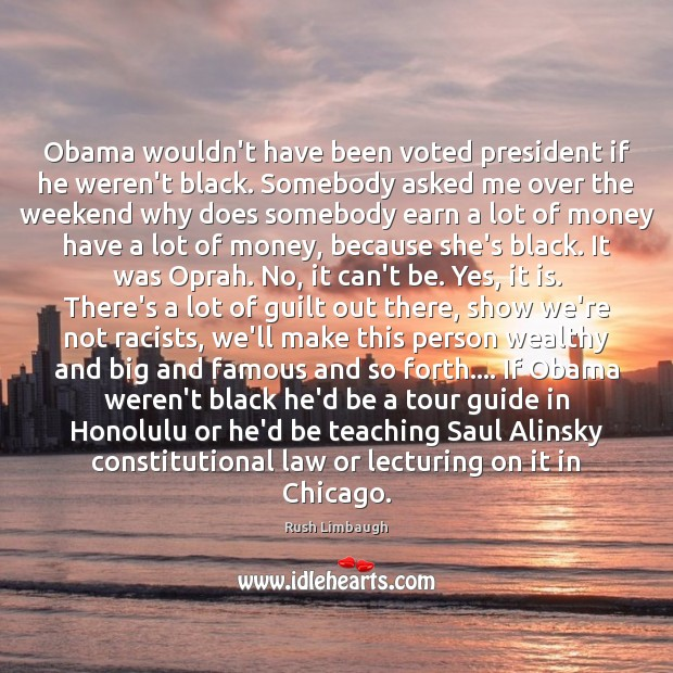Image, Obama wouldn't have been voted president if he weren't black. Somebody asked