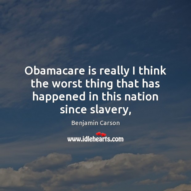 Obamacare is really I think the worst thing that has happened in Image