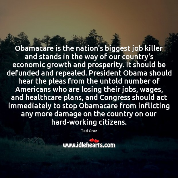 Obamacare is the nation's biggest job killer and stands in the way Ted Cruz Picture Quote
