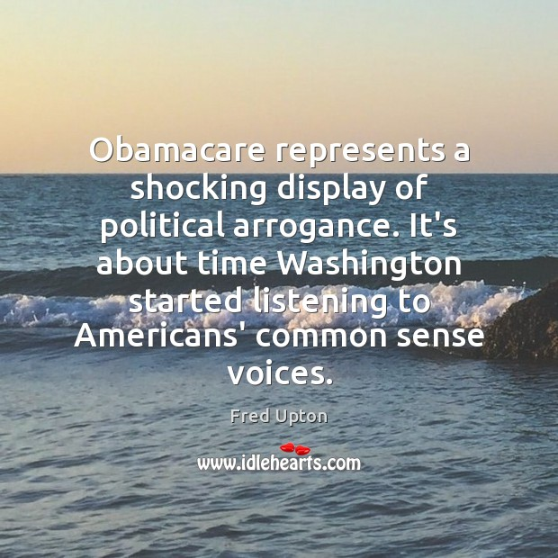Obamacare represents a shocking display of political arrogance. It's about time Washington Image