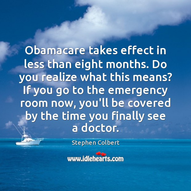 Obamacare takes effect in less than eight months. Do you realize what Image