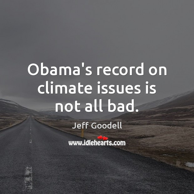 Obama's record on climate issues is not all bad. Image