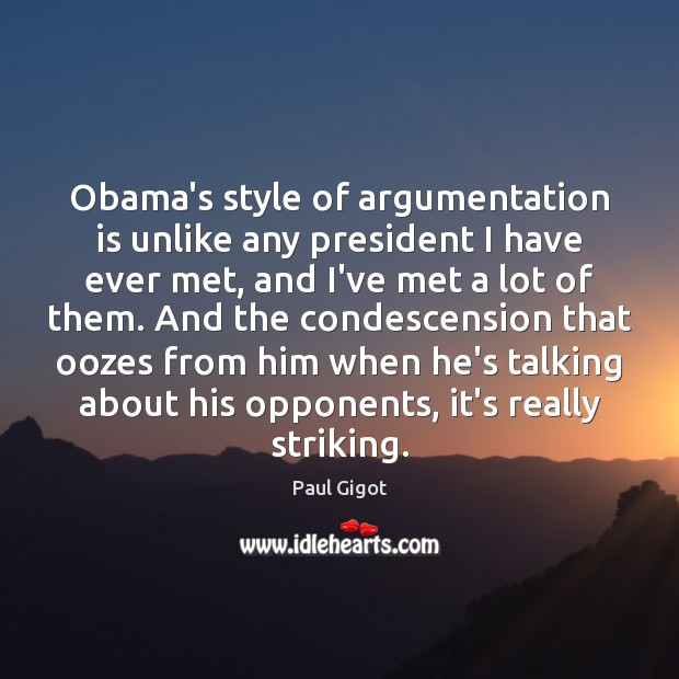 Image, Obama's style of argumentation is unlike any president I have ever met,