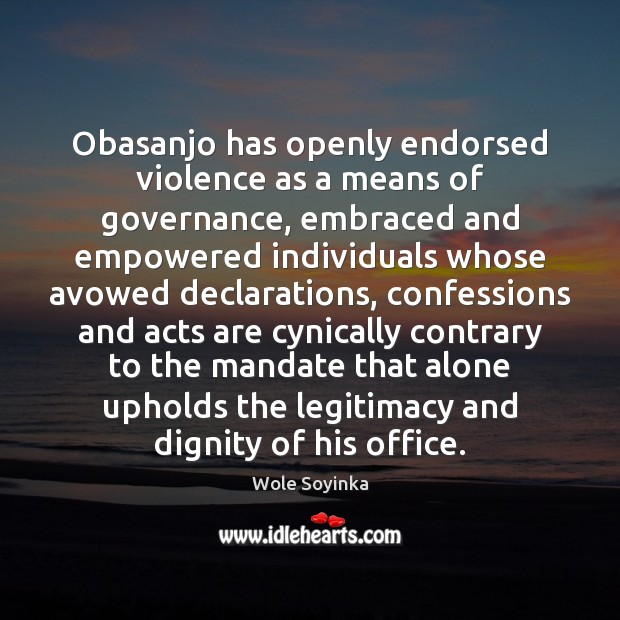 Obasanjo has openly endorsed violence as a means of governance, embraced and Image