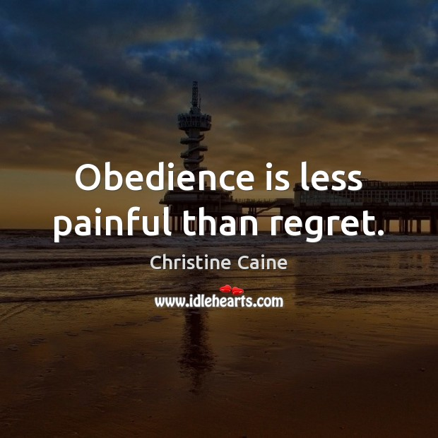 Image, Obedience is less painful than regret.