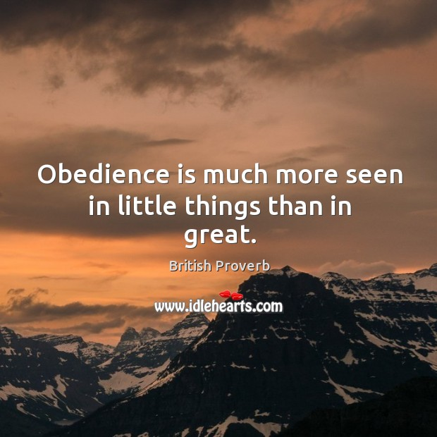 Obedience is much more seen in little things than in great. Image