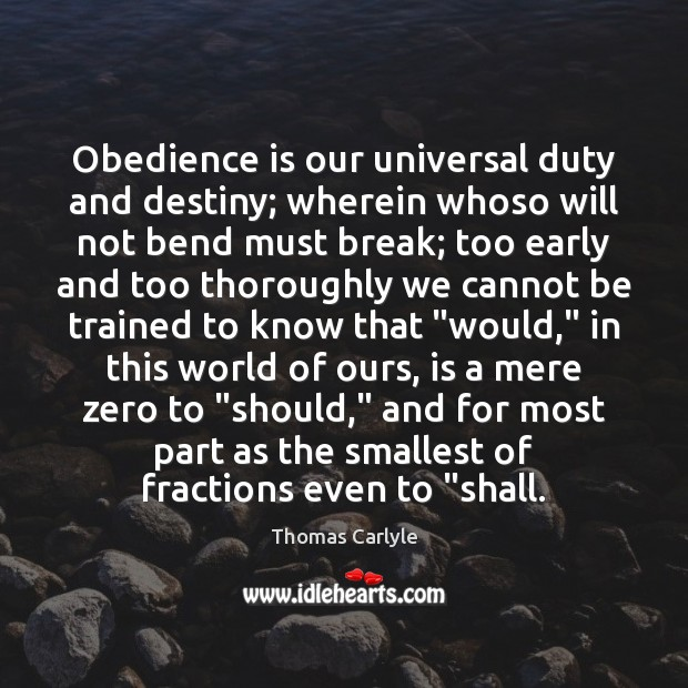 Image, Obedience is our universal duty and destiny; wherein whoso will not bend