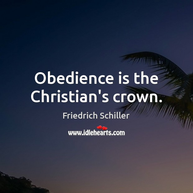 Obedience is the Christian's crown. Image
