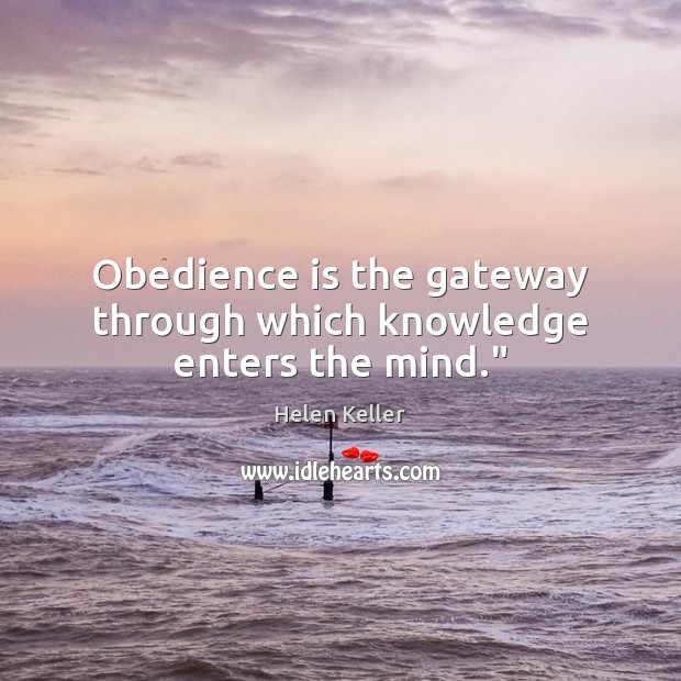 """Obedience is the gateway through which knowledge enters the mind."""" Image"""