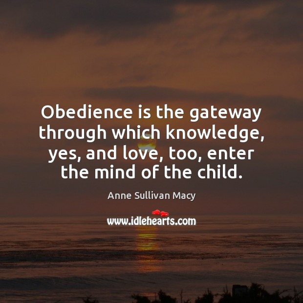 Image, Obedience is the gateway through which knowledge, yes, and love, too, enter