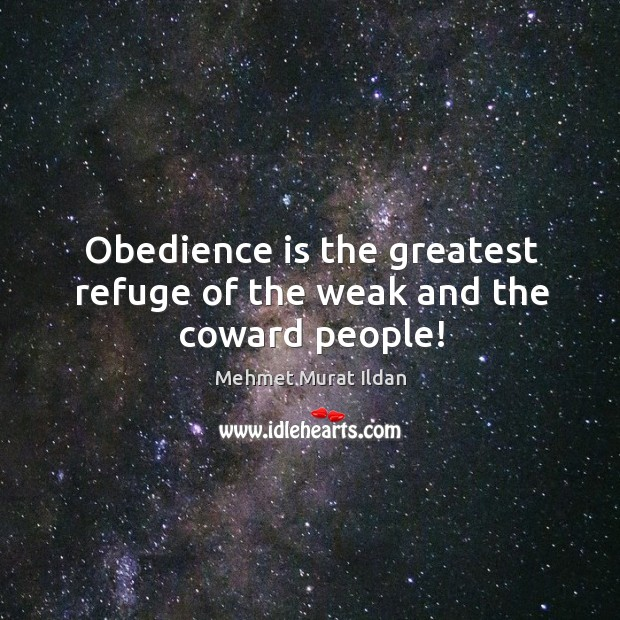 Obedience is the greatest refuge of the weak and the coward people! Image
